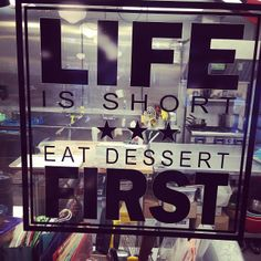 Life is short... Eat dessert 1st!